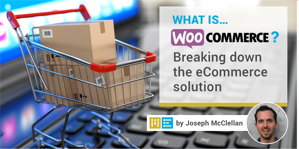 What is WooCommerce? Breaking Down the Popular eCommerce Solution